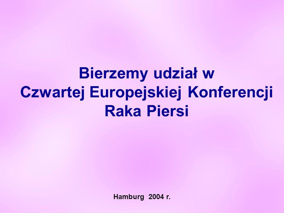 Bierzemy udział w Czwartej Europejskiej Konferencji Raka Piersi Hamburg 2004 r.
