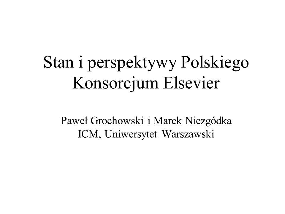 Stan i perspektywy Polskiego Konsorcjum Elsevier Paweł Grochowski i Marek Niezgódka ICM, Uniwersytet Warszawski