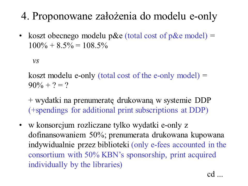 można rozważyć rezygnację określania indywidualnych zasobów prenumerowanych w poszczególnych bibliotekach na rzecz prenumeraty i prawa archiwizacji wspólnej kolekcji czasopism w konsorcjum (transformation can be considered to move archiving rights from institution to a consortium model) przy takim rozwiązaniu podział kosztów w konsorcjum może zostać znacznie uproszczony (in this case accounting of the consortium fees can be substantially simplified) PAN jako jedna instytucja (PAS as a single member)...cd: