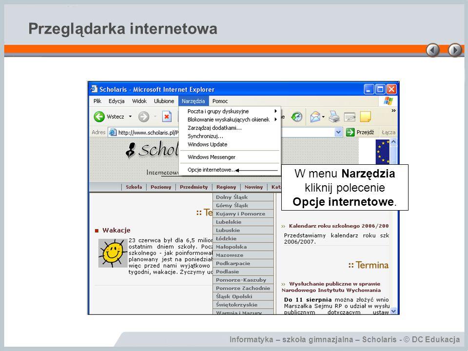 Informatyka – szkoła gimnazjalna – Scholaris - © DC Edukacja Przeglądarka internetowa W menu Narzędzia kliknij polecenie Opcje internetowe.