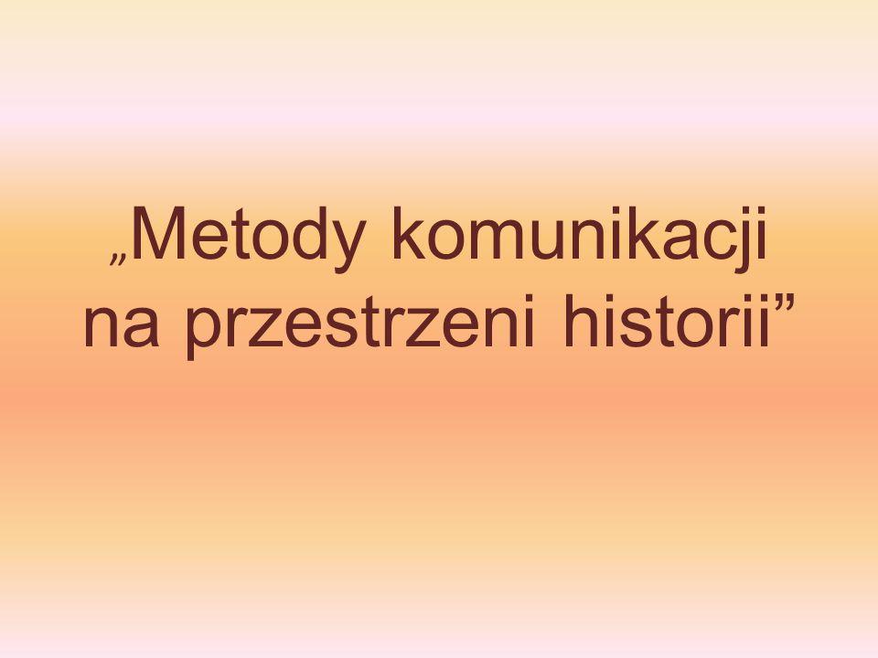 """"""" Metody komunikacji na przestrzeni historii"""""""