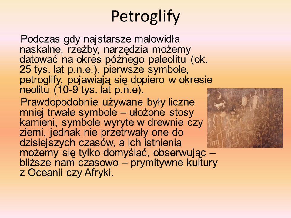 Petroglify Podczas gdy najstarsze malowidła naskalne, rzeźby, narzędzia możemy datować na okres późnego paleolitu (ok. 25 tys. lat p.n.e.), pierwsze s