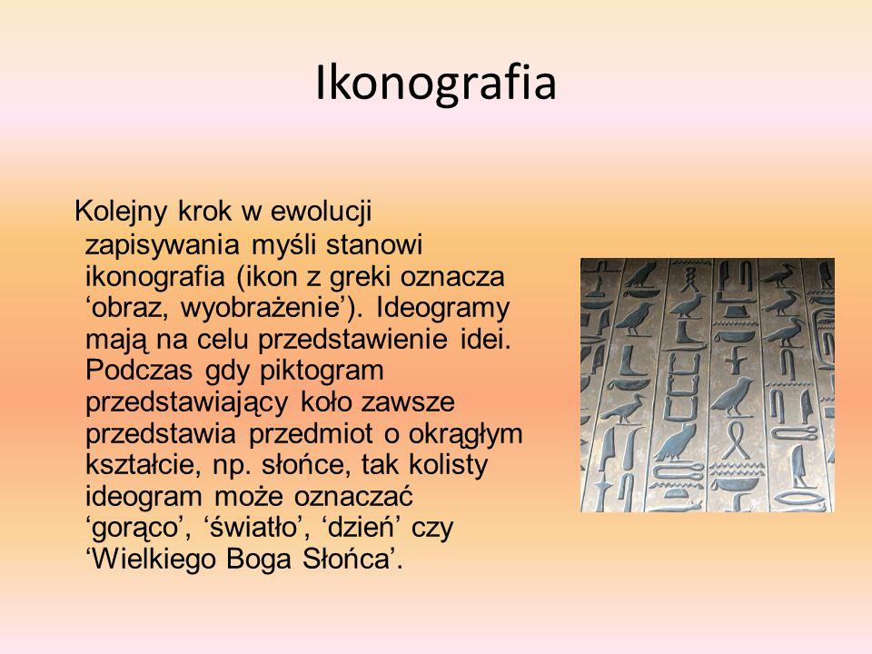 Ikonografia Kolejny krok w ewolucji zapisywania myśli stanowi ikonografia (ikon z greki oznacza 'obraz, wyobrażenie'). Ideogramy mają na celu przedsta