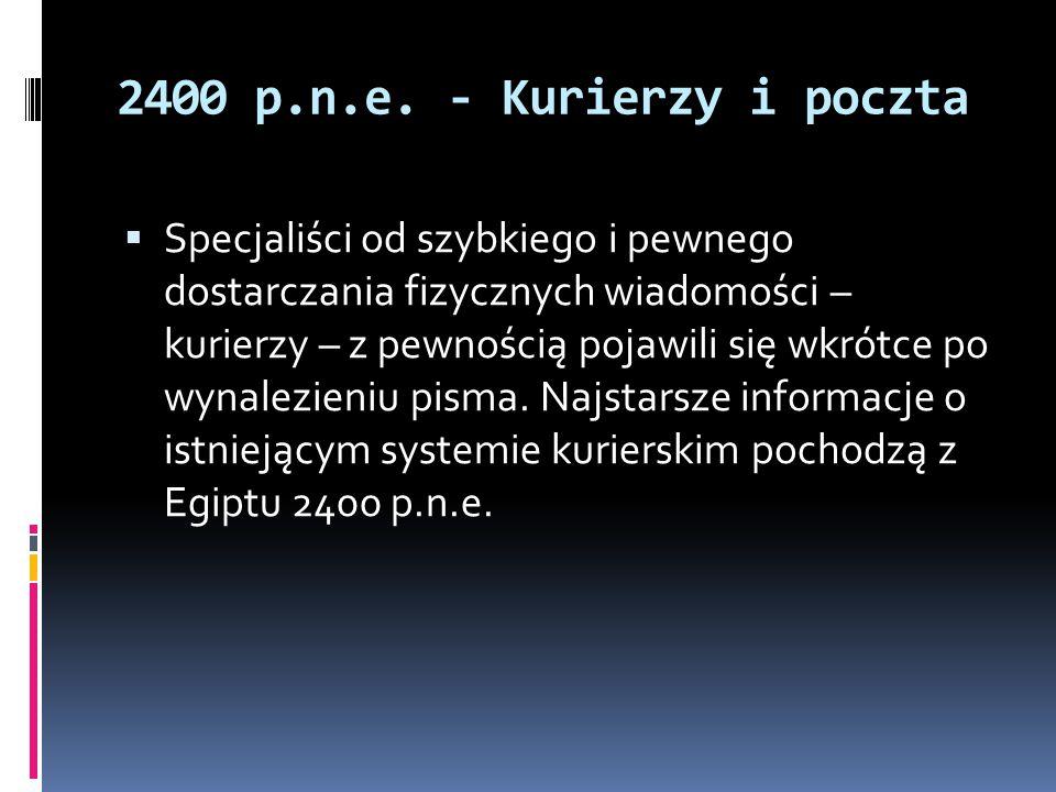 2400 p.n.e. - Kurierzy i poczta  Specjaliści od szybkiego i pewnego dostarczania fizycznych wiadomości – kurierzy – z pewnością pojawili się wkrótce