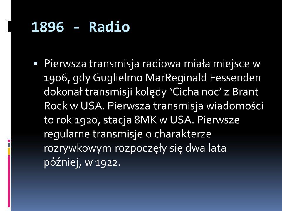 1896 - Radio  Pierwsza transmisja radiowa miała miejsce w 1906, gdy Guglielmo MarReginald Fessenden dokonał transmisji kolędy 'Cicha noc' z Brant Roc