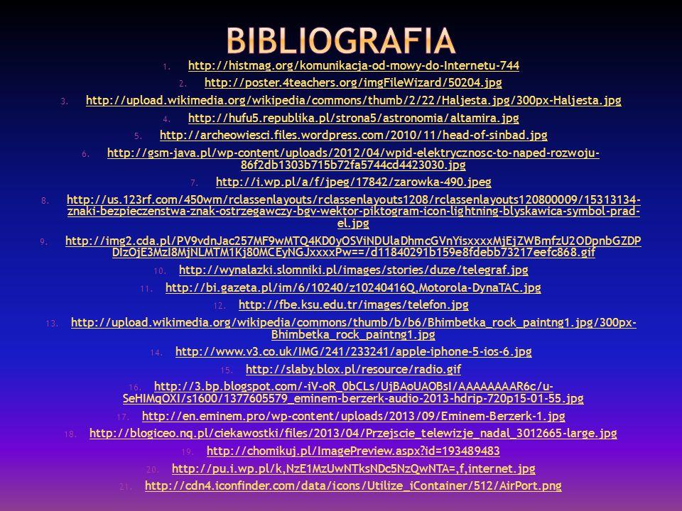 1. http://histmag.org/komunikacja-od-mowy-do-Internetu-744 http://histmag.org/komunikacja-od-mowy-do-Internetu-744 2. http://poster.4teachers.org/imgF
