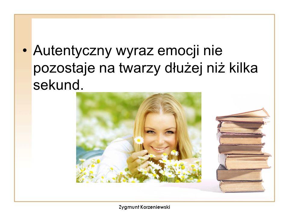 Autentyczny wyraz emocji nie pozostaje na twarzy dłużej niż kilka sekund. Zygmunt Korzeniewski