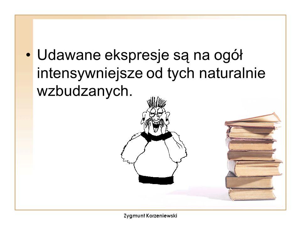 Udawane ekspresje są na ogół intensywniejsze od tych naturalnie wzbudzanych. Zygmunt Korzeniewski
