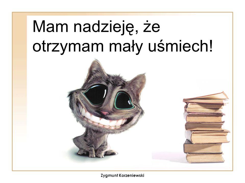 Mam nadzieję, że otrzymam mały uśmiech! Zygmunt Korzeniewski