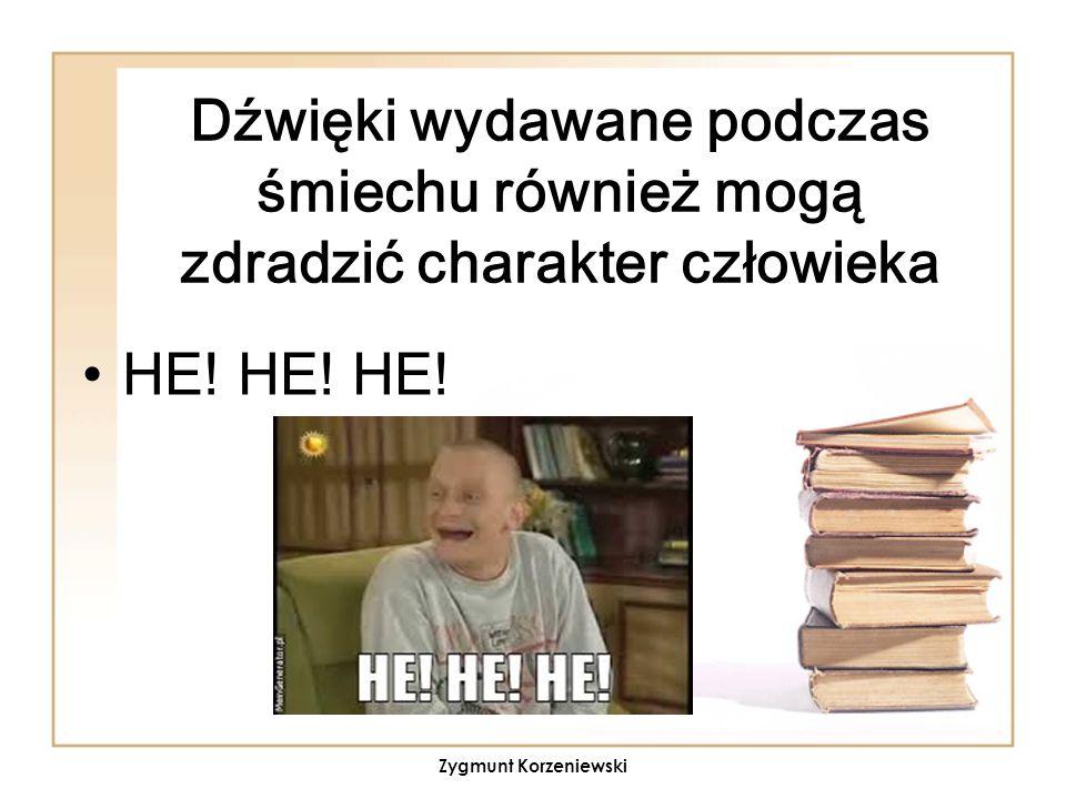 Dźwięki wydawane podczas śmiechu również mogą zdradzić charakter człowieka HE! HE! HE! Zygmunt Korzeniewski