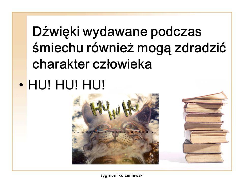 Dźwięki wydawane podczas śmiechu również mogą zdradzić charakter człowieka HU! HU! HU! Zygmunt Korzeniewski