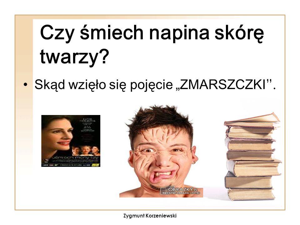 """Czy śmiech napina skórę twarzy? Skąd wzięło się pojęcie """"ZMARSZCZKI """". Zygmunt Korzeniewski"""