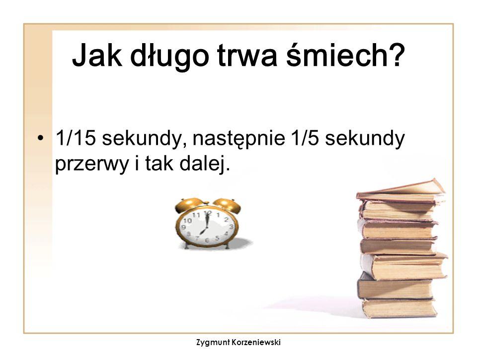 Jak długo trwa śmiech? 1/15 sekundy, następnie 1/5 sekundy przerwy i tak dalej. Zygmunt Korzeniewski