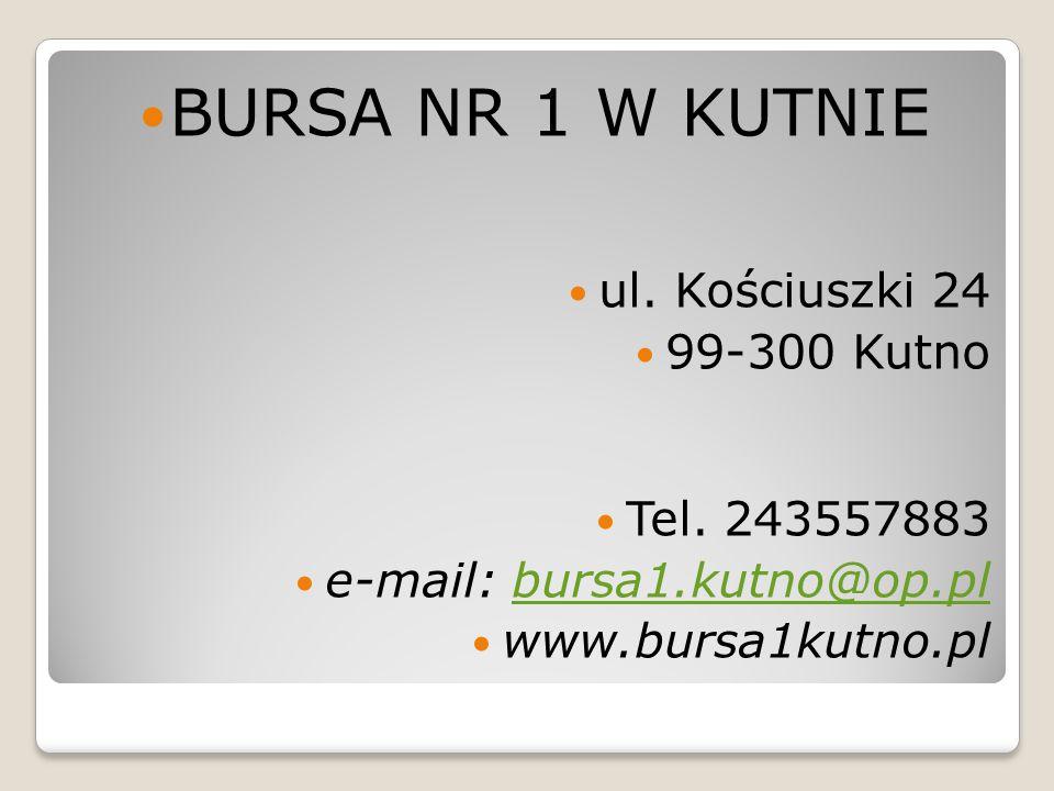 BURSA NR 1 W KUTNIE ul. Kościuszki 24 99-300 Kutno Tel. 243557883 e-mail: bursa1.kutno@op.plbursa1.kutno@op.pl www.bursa1kutno.pl