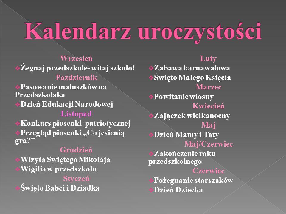 Wrzesień  Żegnaj przedszkole- witaj szkoło! Październik  Pasowanie maluszków na Przedszkolaka  Dzień Edukacji Narodowej Listopad  Konkurs piosenki