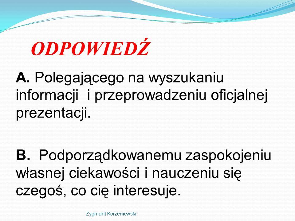 ODPOWIEDŹ A. Polegającego na wyszukaniu informacji i przeprowadzeniu oficjalnej prezentacji.