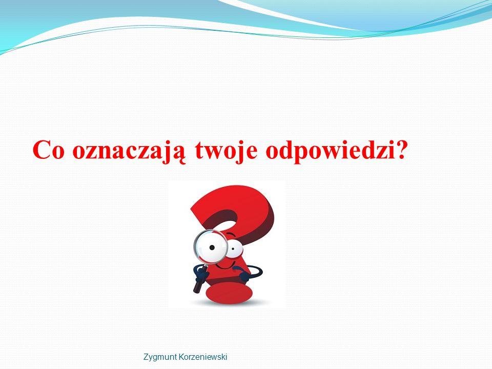 Co oznaczają twoje odpowiedzi Zygmunt Korzeniewski