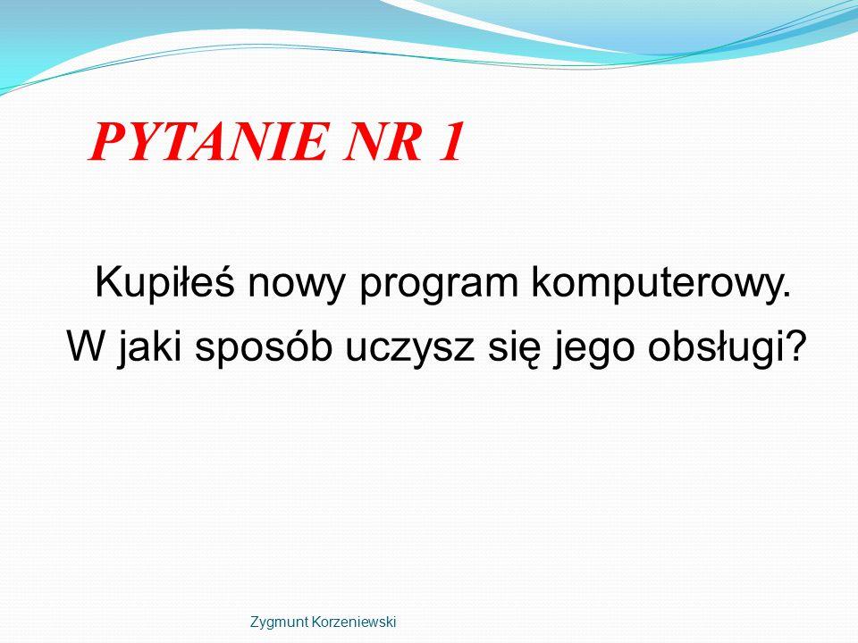 PYTANIE NR 1 Kupiłeś nowy program komputerowy. W jaki sposób uczysz się jego obsługi.