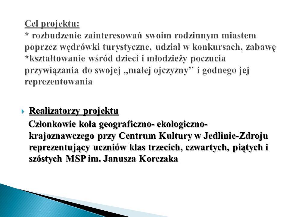  Realizatorzy projektu Członkowie koła geograficzno- ekologiczno- krajoznawczego przy Centrum Kultury w Jedlinie-Zdroju reprezentujący uczniów klas trzecich, czwartych, piątych i szóstych MSP im.