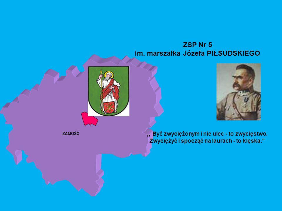"""ZAMOŚĆ ZSP Nr 5 im. marszałka Józefa PIŁSUDSKIEGO """" Być zwyciężonym i nie ulec - to zwycięstwo."""