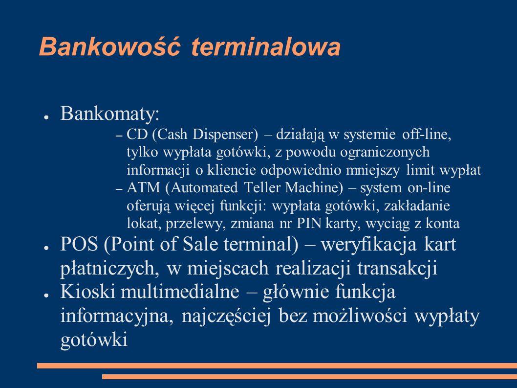 Bankowość terminalowa ● Bankomaty: – CD (Cash Dispenser) – działają w systemie off-line, tylko wypłata gotówki, z powodu ograniczonych informacji o kl