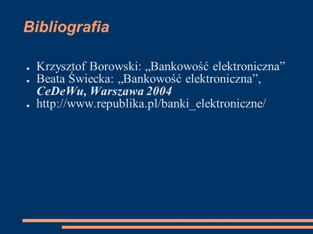 """Bibliografia ● Krzysztof Borowski: """"Bankowość elektroniczna"""" ● Beata Świecka: """"Bankowość elektroniczna"""", CeDeWu, Warszawa 2004 ● http://www.republika."""