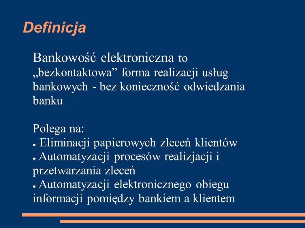 """Definicja Bankowość elektroniczna to """"bezkontaktowa"""" forma realizacji usług bankowych - bez konieczność odwiedzania banku Polega na: ● Eliminacji papi"""