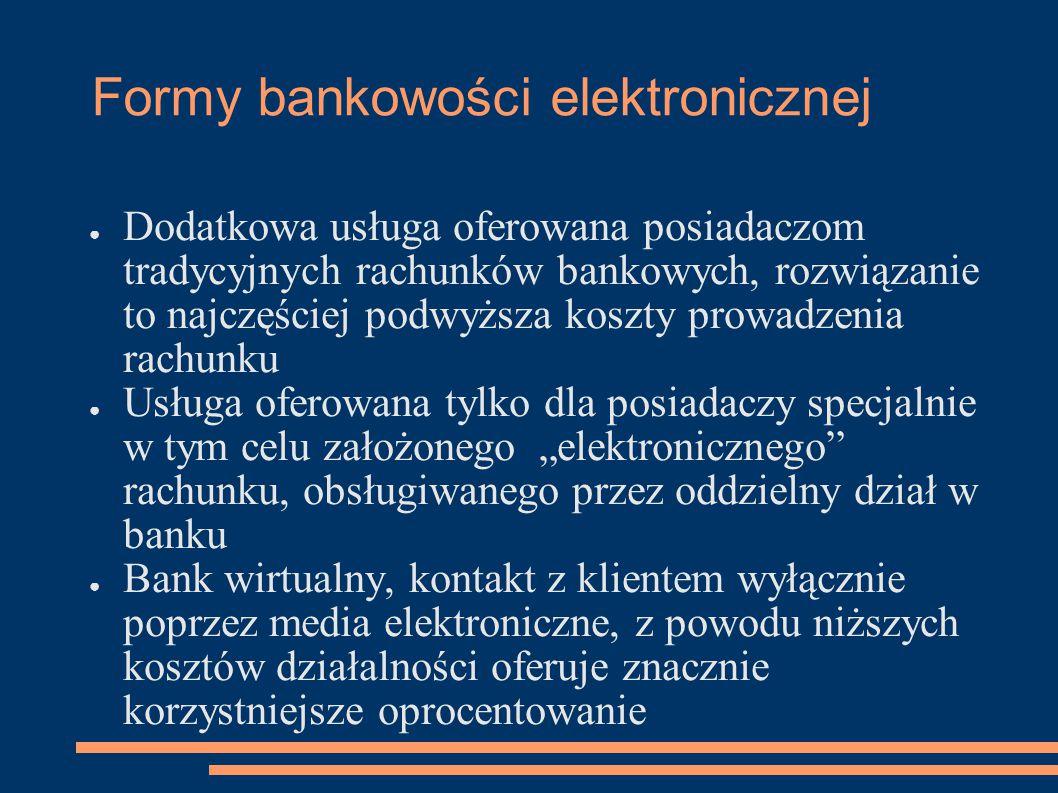 Bankowość terminalowa ● Bankomaty: – CD (Cash Dispenser) – działają w systemie off-line, tylko wypłata gotówki, z powodu ograniczonych informacji o kliencie odpowiednio mniejszy limit wypłat – ATM (Automated Teller Machine) – system on-line oferują więcej funkcji: wypłata gotówki, zakładanie lokat, przelewy, zmiana nr PIN karty, wyciąg z konta ● POS (Point of Sale terminal) – weryfikacja kart płatniczych, w miejscach realizacji transakcji ● Kioski multimedialne – głównie funkcja informacyjna, najczęściej bez możliwości wypłaty gotówki