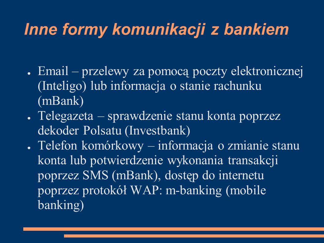 Inne formy komunikacji z bankiem ● Email – przelewy za pomocą poczty elektronicznej (Inteligo) lub informacja o stanie rachunku (mBank) ● Telegazeta –