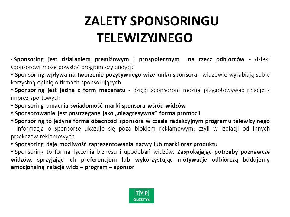 ZALETY SPONSORINGU TELEWIZYJNEGO Sponsoring jest działaniem prestiżowym i prospołecznym na rzecz odbiorców - dzięki sponsorowi może powstać program cz