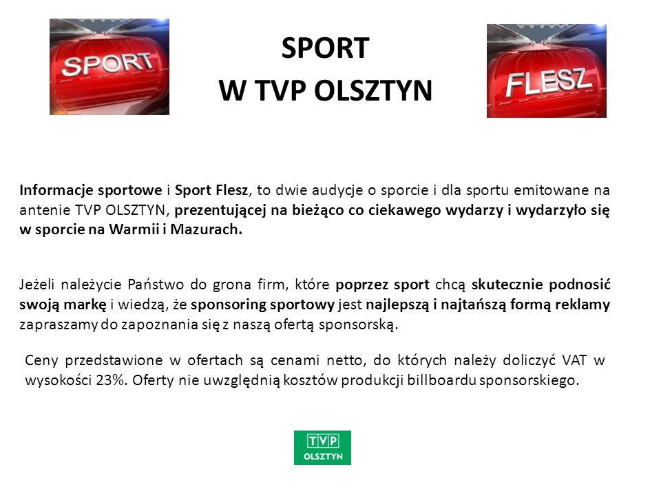 SPORT W TVP OLSZTYN Informacje sportowe i Sport Flesz, to dwie audycje o sporcie i dla sportu emitowane na antenie TVP OLSZTYN, prezentującej na bieżą