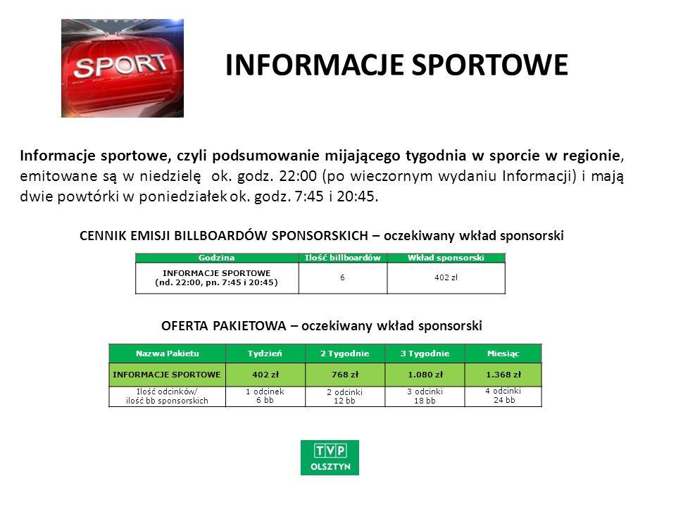INFORMACJE SPORTOWE Informacje sportowe, czyli podsumowanie mijającego tygodnia w sporcie w regionie, emitowane są w niedzielę ok. godz. 22:00 (po wie