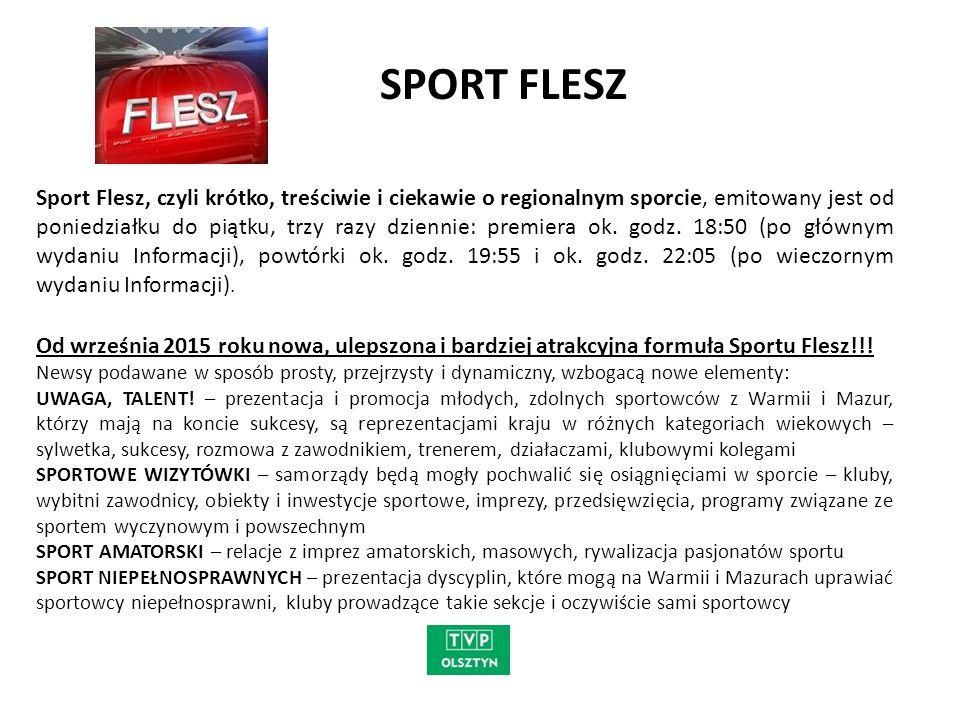 SPORT FLESZ Sport Flesz, czyli krótko, treściwie i ciekawie o regionalnym sporcie, emitowany jest od poniedziałku do piątku, trzy razy dziennie: premi