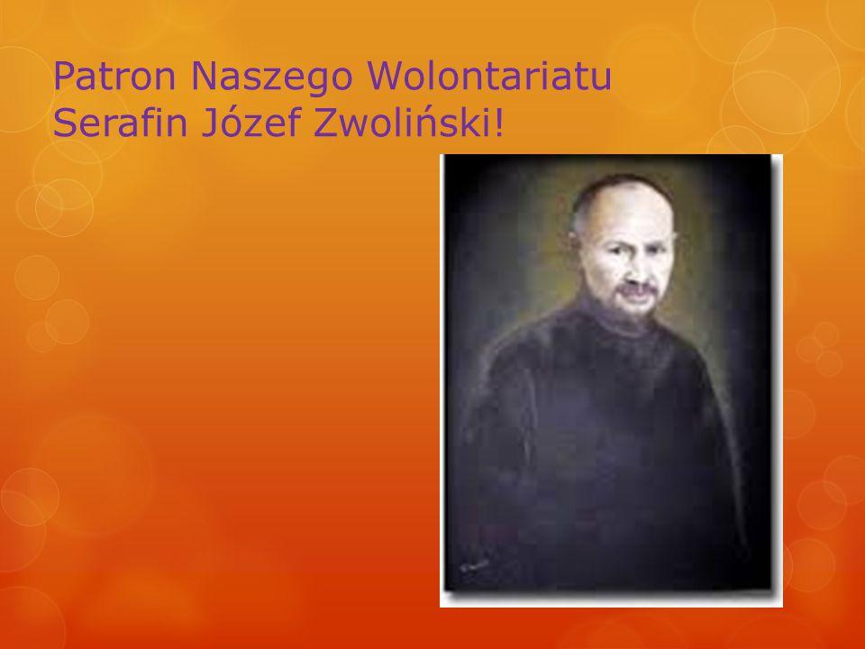 Patron Naszego Wolontariatu Serafin Józef Zwoliński!