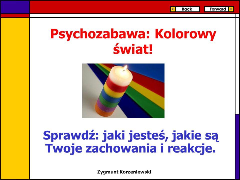 Psychozabawa: Kolorowy świat! Sprawdź: jaki jesteś, jakie są Twoje zachowania i reakcje. Zygmunt Korzeniewski