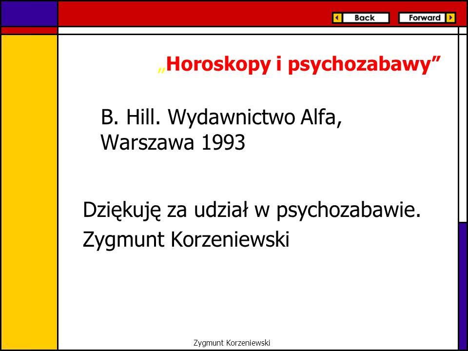 """""""Horoskopy i psychozabawy"""" B. Hill. Wydawnictwo Alfa, Warszawa 1993 Dziękuję za udział w psychozabawie. Zygmunt Korzeniewski"""