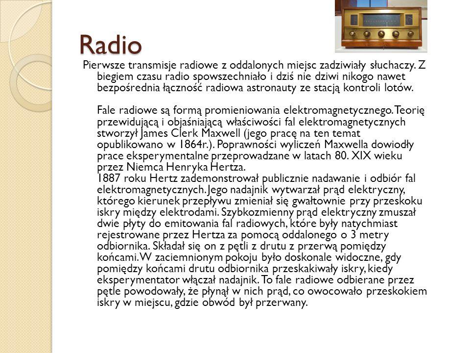 Radio Pierwsze transmisje radiowe z oddalonych miejsc zadziwiały słuchaczy. Z biegiem czasu radio spowszechniało i dziś nie dziwi nikogo nawet bezpośr