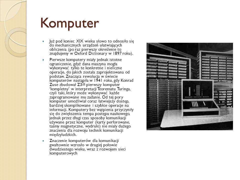 Komputer Już pod koniec XIX wieku słowo to odnosiło się do mechanicznych urządzeń ułatwiających obliczenia (po raz pierwszy określenie to znajdujemy w