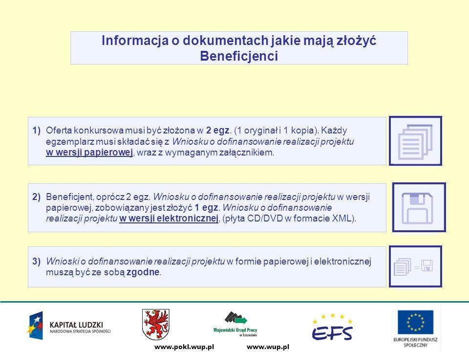 www.wup.plwww.pokl.wup.pl Informacja o dokumentach jakie mają złożyć Beneficjenci 1) Oferta konkursowa musi być złożona w 2 egz.