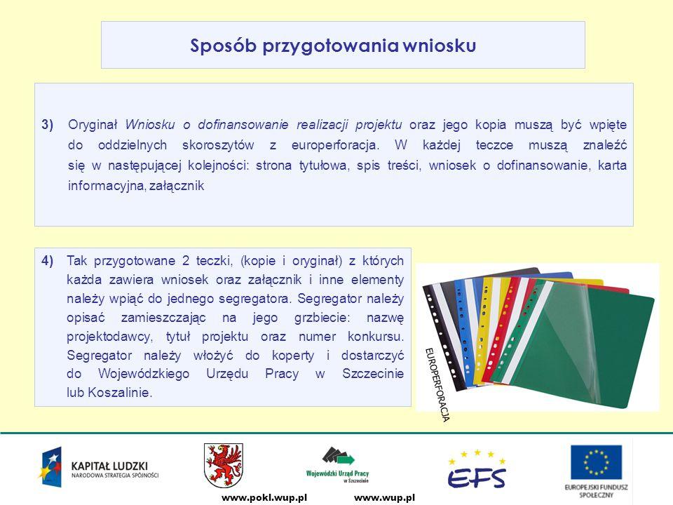 www.wup.plwww.pokl.wup.pl Sposób przygotowania wniosku 4) Tak przygotowane 2 teczki, (kopie i oryginał) z których każda zawiera wniosek oraz załącznik i inne elementy należy wpiąć do jednego segregatora.