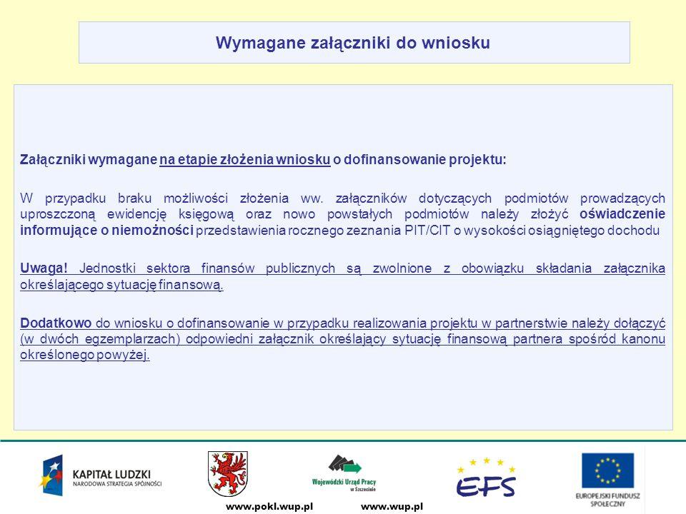 www.wup.plwww.pokl.wup.pl Wymagane załączniki do wniosku Załączniki wymagane na etapie złożenia wniosku o dofinansowanie projektu: W przypadku braku możliwości złożenia ww.