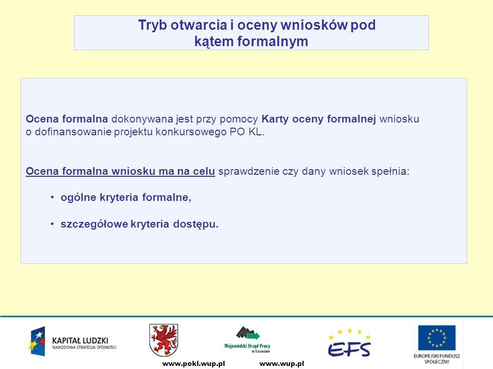 www.wup.plwww.pokl.wup.pl Tryb otwarcia i oceny wniosków pod kątem formalnym Ocena formalna dokonywana jest przy pomocy Karty oceny formalnej wniosku o dofinansowanie projektu konkursowego PO KL.