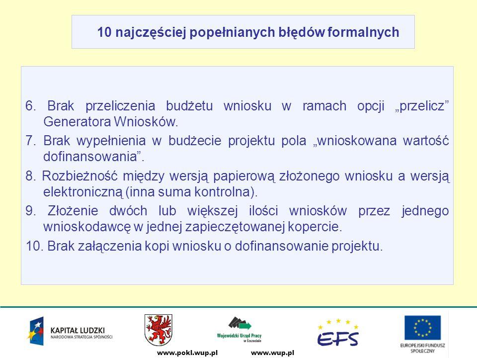 www.wup.plwww.pokl.wup.pl 10 najczęściej popełnianych błędów formalnych 6.