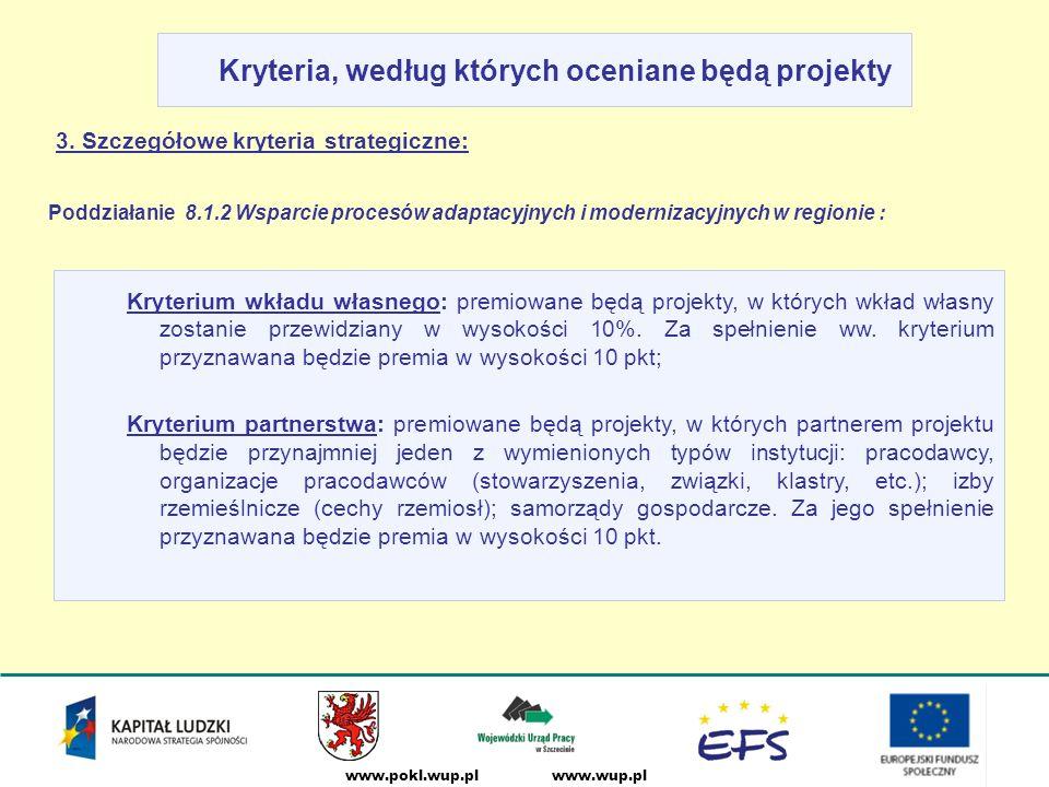 www.wup.plwww.pokl.wup.pl Kryteria, według których oceniane będą projekty Kryterium wkładu własnego: premiowane będą projekty, w których wkład własny zostanie przewidziany w wysokości 10%.