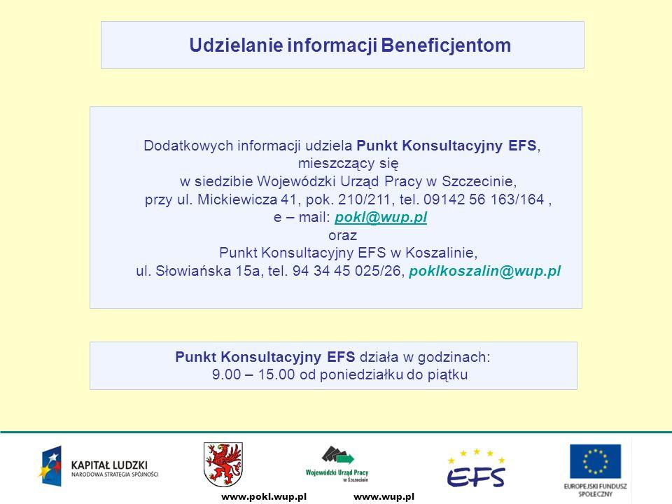 www.wup.plwww.pokl.wup.pl Udzielanie informacji Beneficjentom Punkt Konsultacyjny EFS działa w godzinach: 9.00 – 15.00 od poniedziałku do piątku Dodatkowych informacji udziela Punkt Konsultacyjny EFS, mieszczący się w siedzibie Wojewódzki Urząd Pracy w Szczecinie, przy ul.