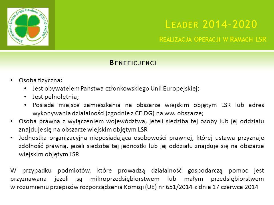 L EADER 2014-2020 Osoba fizyczna: Jest obywatelem Państwa członkowskiego Unii Europejskiej; Jest pełnoletnia; Posiada miejsce zamieszkania na obszarze wiejskim objętym LSR lub adres wykonywania działalności (zgodnie z CEIDG) na ww.