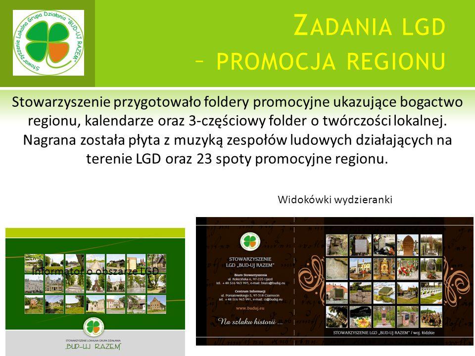 Z ADANIA LGD – PROMOCJA REGIONU Stowarzyszenie przygotowało foldery promocyjne ukazujące bogactwo regionu, kalendarze oraz 3-częściowy folder o twórczości lokalnej.