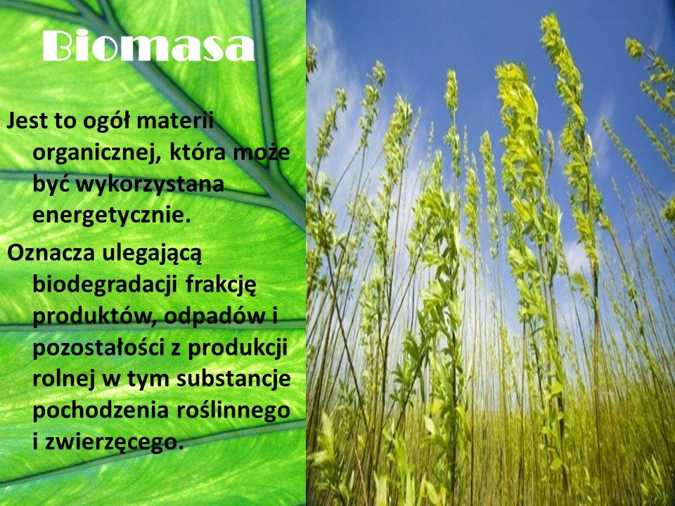 Biomasa Jest to ogół materii organicznej, która może być wykorzystana energetycznie. Oznacza ulegającą biodegradacji frakcję produktów, odpadów i pozo