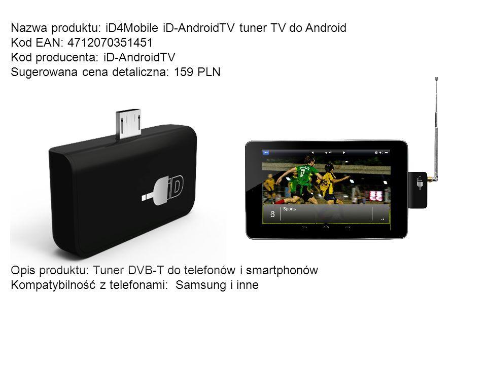 Nazwa produktu: iD4Mobile iD-AndroidTV tuner TV do Android Kod EAN: 4712070351451 Kod producenta: iD-AndroidTV Sugerowana cena detaliczna: 159 PLN Opi
