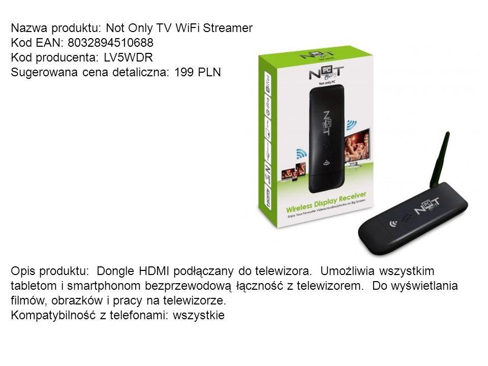 Nazwa produktu: Not Only TV WiFi Streamer Kod EAN: 8032894510688 Kod producenta: LV5WDR Sugerowana cena detaliczna: 199 PLN Opis produktu: Dongle HDMI